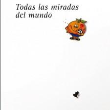 Todas las Miradas del Mundo. Fuente: http://www.sumadeletras.com/